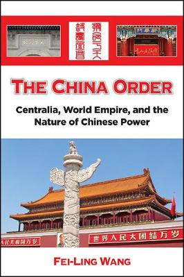 The China Order: Centralia, World Empire, and the Nature of Chinese Power (Hardback)