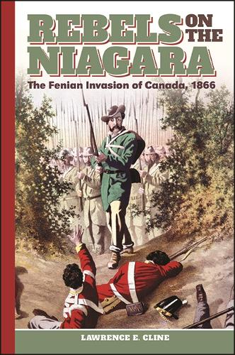 Rebels on the Niagara: The Fenian Invasion of Canada, 1866 (Paperback)