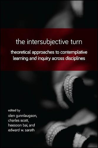 The Intersubjective Turn: Theoretical Approaches to Contemplative Learning and Inquiry across Disciplines (Hardback)
