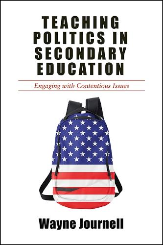 Teaching Politics in Secondary Education: Engaging with Contentious Issues (Hardback)