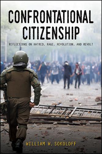 Confrontational Citizenship: Reflections on Hatred, Rage, Revolution, and Revolt - SUNY series in New Political Science (Hardback)