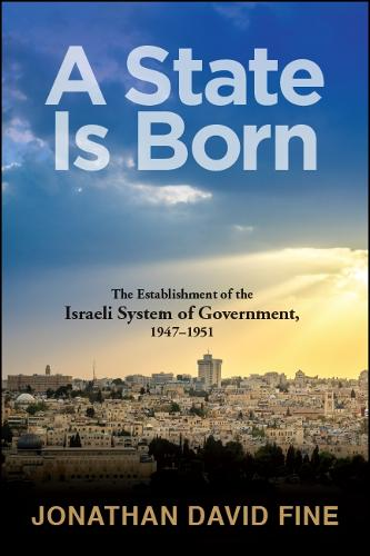 A State Is Born: The Establishment of the Israeli System of Government, 1947-1951 (Hardback)