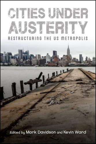 Cities under Austerity: Restructuring the US Metropolis (Hardback)