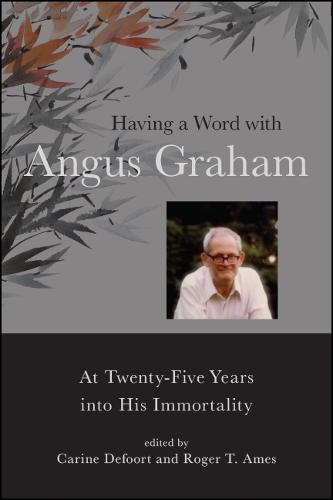 Having a Word with Angus Graham: At Twenty-Five Years into His Immortality - SUNY series in Chinese Philosophy and Culture (Hardback)