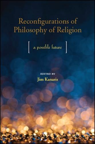 Reconfigurations of Philosophy of Religion: A Possible Future (Hardback)