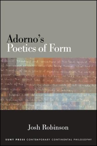 Adorno's Poetics of Form - SUNY series in Contemporary Continental Philosophy (Hardback)