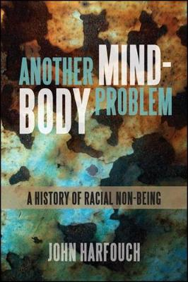 Another Mind-Body Problem: A History of Racial Non-being - SUNY series, Philosophy and Race (Hardback)
