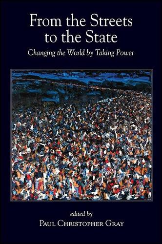 From the Streets to the State: Changing the World by Taking Power - SUNY series in New Political Science (Paperback)