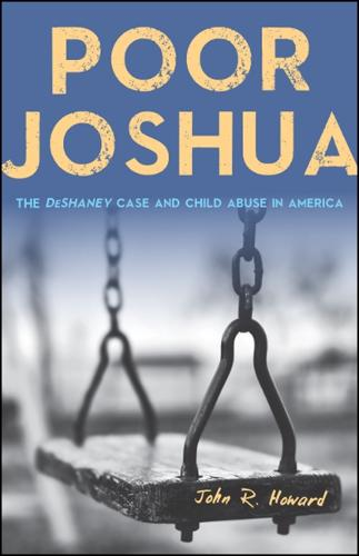 Poor Joshua: The DeShaney Case and Child Abuse in America (Hardback)