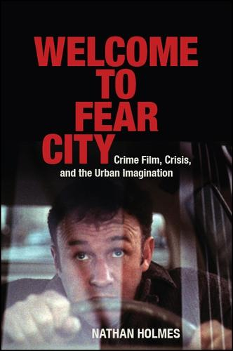 Welcome to Fear City: Crime Film, Crisis, and the Urban Imagination - SUNY series, Horizons of Cinema (Hardback)