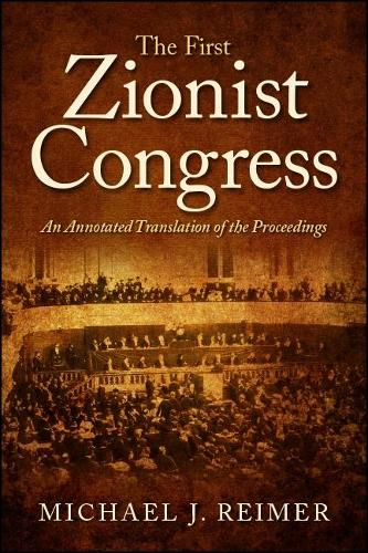 The First Zionist Congress: An Annotated Translation of the Proceedings (Hardback)