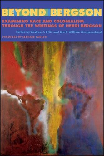 Beyond Bergson: Examining Race and Colonialism through the Writings of Henri Bergson - SUNY series, Philosophy and Race (Paperback)