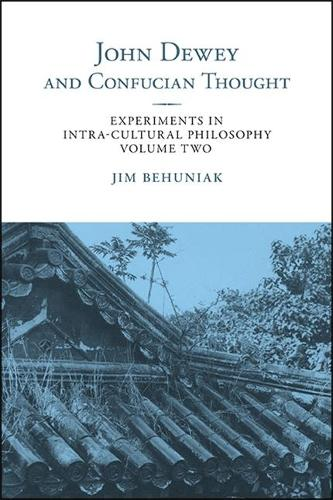 John Dewey and Confucian Thought: Experiments in Intra-cultural Philosophy, Volume Two - SUNY series in Chinese Philosophy and Culture (Paperback)