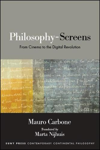 Philosophy-Screens: From Cinema to the Digital Revolution - SUNY series in Contemporary Continental Philosophy (Paperback)