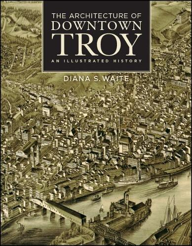 The Architecture of Downtown Troy: An Illustrated History - Rensselaer County Historical Society (Hardback)