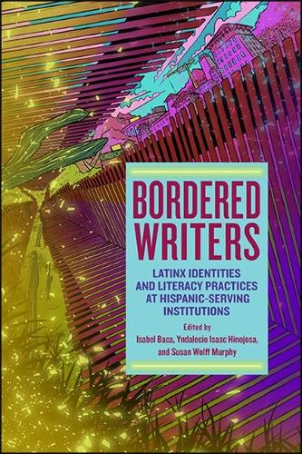 Bordered Writers: Latinx Identities and Literacy Practices at Hispanic-Serving Institutions (Paperback)