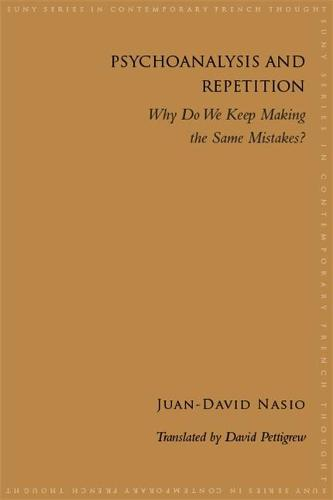 Psychoanalysis and Repetition: Why Do We Keep Making the Same Mistakes? - SUNY series in Contemporary French Thought (Paperback)