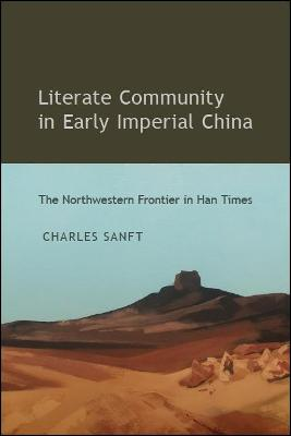 Literate Community in Early Imperial China: The Northwestern Frontier in Han Times - SUNY series in Chinese Philosophy and Culture (Hardback)