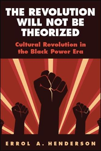 The Revolution Will Not Be Theorized: Cultural Revolution in the Black Power Era - SUNY series in African American Studies (Paperback)