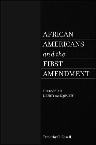 African Americans and the First Amendment: The Case for Liberty and Equality - SUNY series in African American Studies (Hardback)