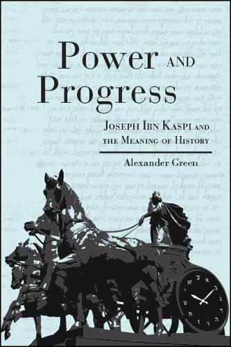 Power and Progress: Joseph Ibn Kaspi and the Meaning of History (Hardback)