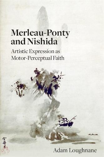 Merleau-Ponty and Nishida: Artistic Expression as Motor-Perceptual Faith (Hardback)