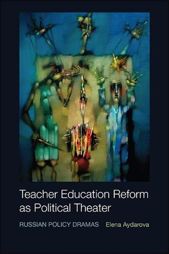 Teacher Education Reform as Political Theater: Russian Policy Dramas (Hardback)