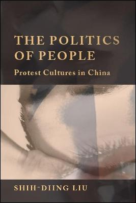 The Politics of People: Protest Cultures in China - SUNY series in Global Modernity (Hardback)