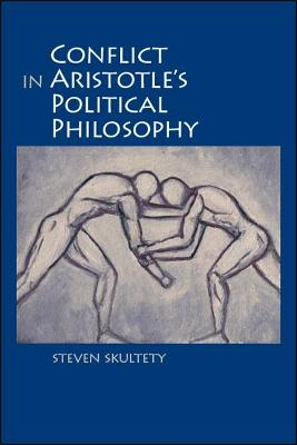 Conflict in Aristotle's Political Philosophy - SUNY series in Ancient Greek Philosophy (Hardback)