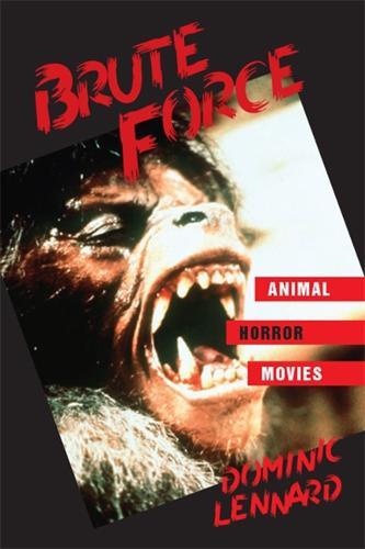 Brute Force: Animal Horror Movies - SUNY series, Horizons of Cinema (Hardback)