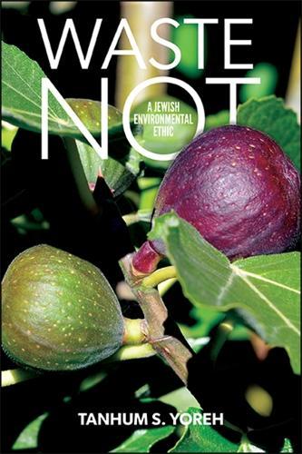 Waste Not: A Jewish Environmental Ethic (Hardback)