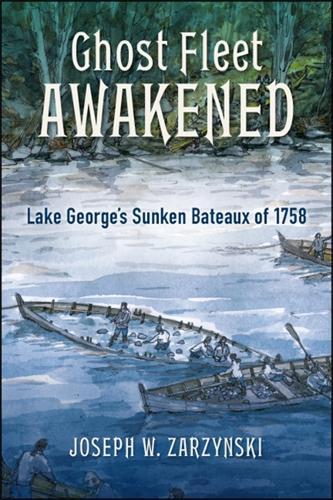 Ghost Fleet Awakened: Lake George's Sunken Bateaux of 1758 - Excelsior Editions (Paperback)