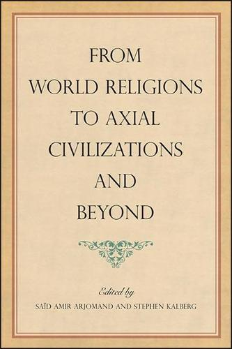 From World Religions to Axial Civilizations and Beyond - SUNY series, Pangaea II: Global/Local Studies (Hardback)