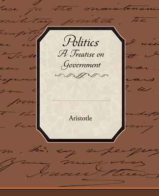 Politics a Treatise on Government (Paperback)