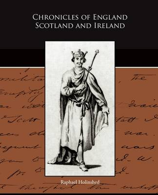 Chronicles of England Scotland and Ireland (Paperback)
