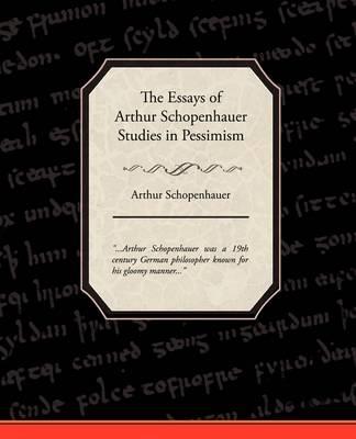 The Essays of Arthur Schopenhauer Studies in Pessimism (Paperback)