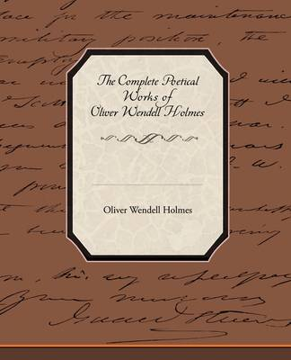 The Complete Poetical Works of Oliver Wendell Holmes (Paperback)