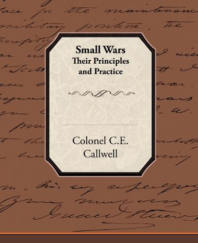 Small Wars Their Principles and Practice (Paperback)