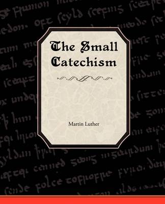 The Small Catechism of Martin Luther (Paperback)