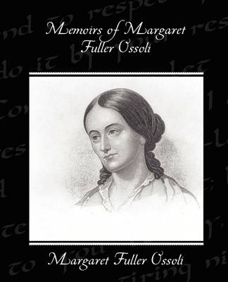 Memoirs of Margaret Fuller Ossoli (Paperback)