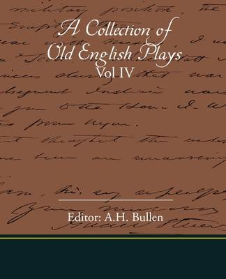 A Collection of Old English Plays Vol IV (Paperback)