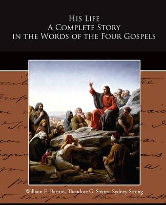 His Life a Complete Story in the Words of the Four Gospels (Paperback)