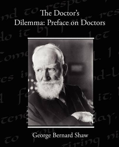 The Doctor S Dilemma: Preface on Doctors (Paperback)