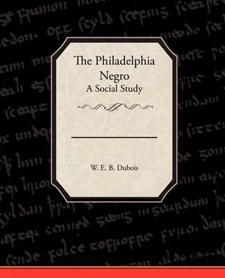 The Philadelphia Negro a Social Study (Paperback)