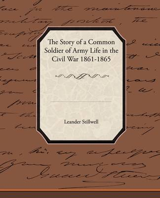 The Story of a Common Soldier of Army Life in the Civil War 1861-1865 (Paperback)