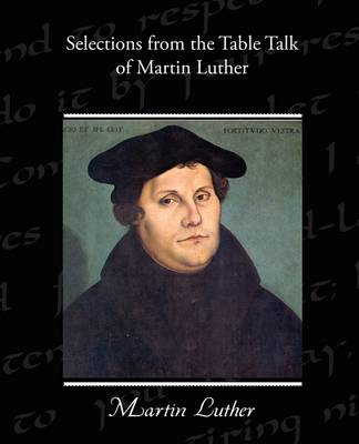 Selections from the Table Talk of Martin Luther (Paperback)