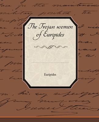 The Trojan Women of Euripides (Paperback)