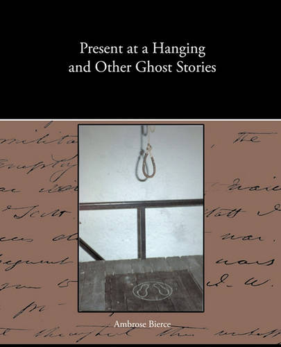 Present at a Hanging and Other Ghost Stories (Paperback)