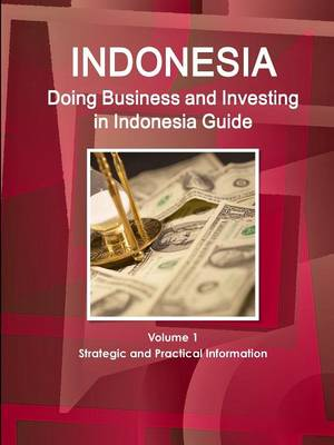 Doing Business and Investing in Indonesia Guide Volume 1 Strategic and Practical Information (Paperback)