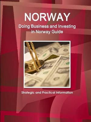 Norway: Doing Business and Investing in Norway Guide - Strategic and Practical Information (Paperback)